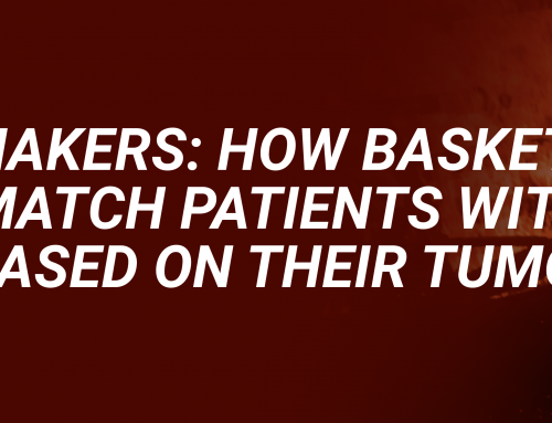 Matchmakers: How Basket Trials Match Patients With Drugs Based on Their Tumors